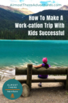 How To Make A Work-cation Trip With Kids Successful